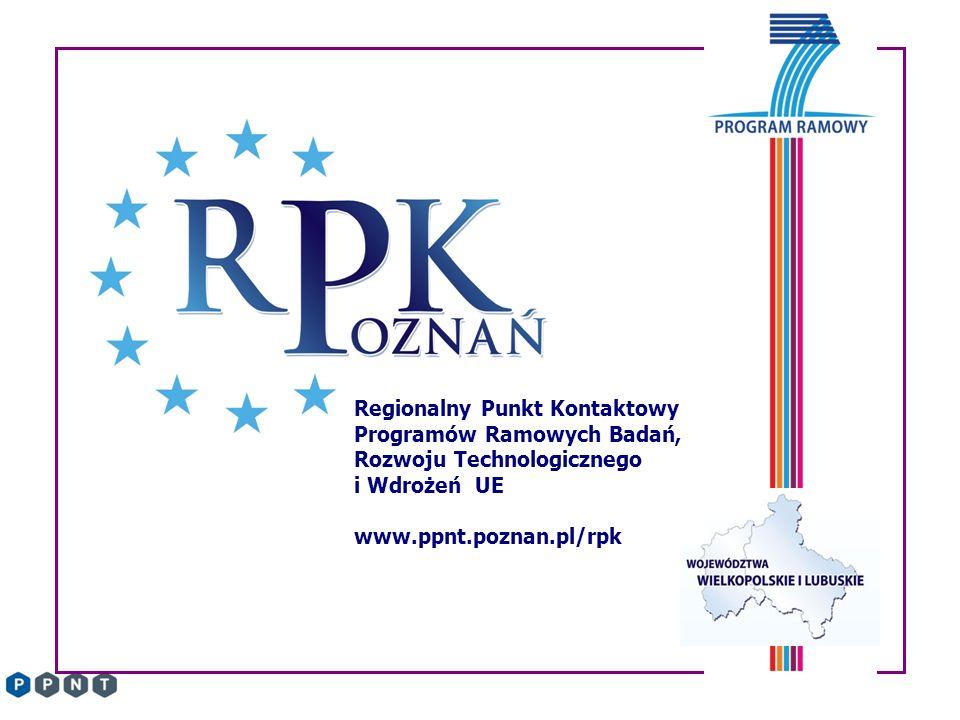 Regionalny Punkt Kontaktowy Programów Ramowych Badań, Rozwoju Technologicznego i Wdrożeń UE www.ppnt.poznan.pl/rpk
