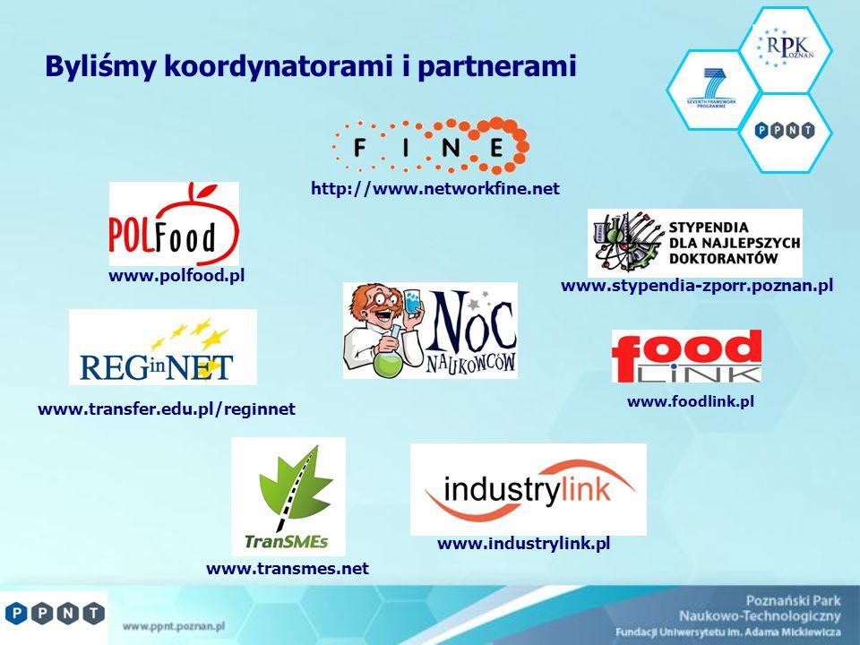 Byliśmy koordynatorami i partnerami www.polfood.pl www.foodlink.pl www.industrylink.pl www.transmes.net www.transfer.edu.pl/reginnet www.stypendia-zporr.poznan.pl http://www.networkfine.net