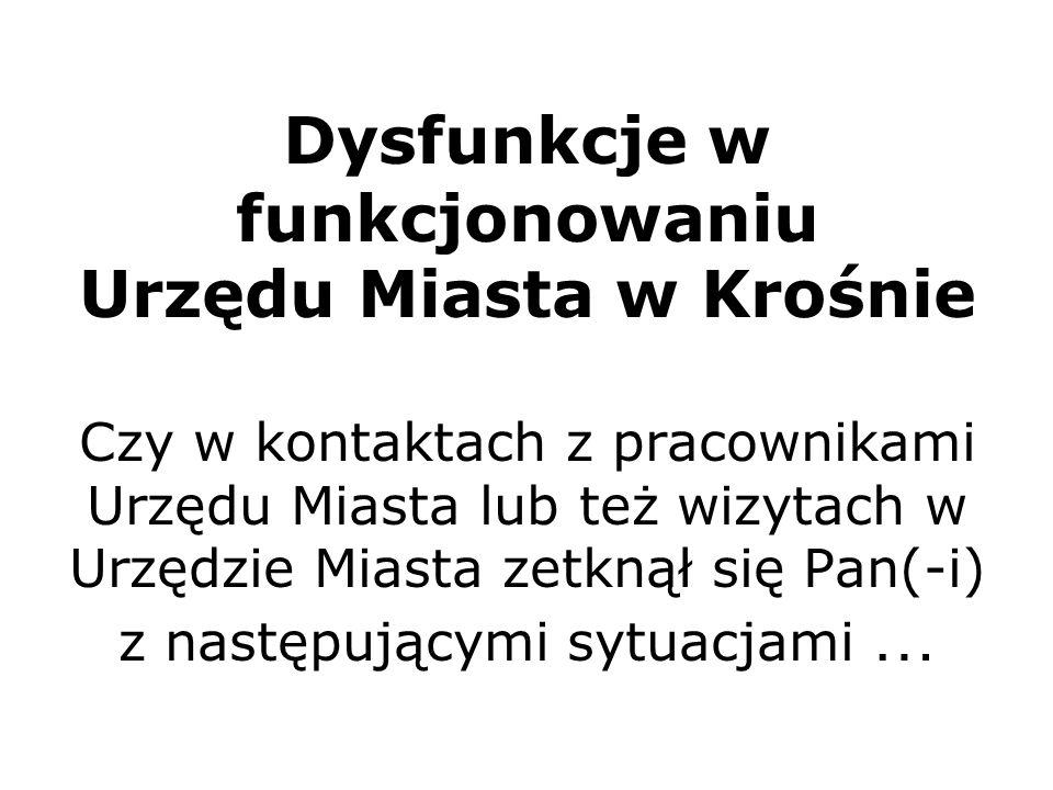 Dysfunkcje w funkcjonowaniu Urzędu Miasta w Krośnie Czy w kontaktach z pracownikami Urzędu Miasta lub też wizytach w Urzędzie Miasta zetknął się Pan(-i) z następującymi sytuacjami …