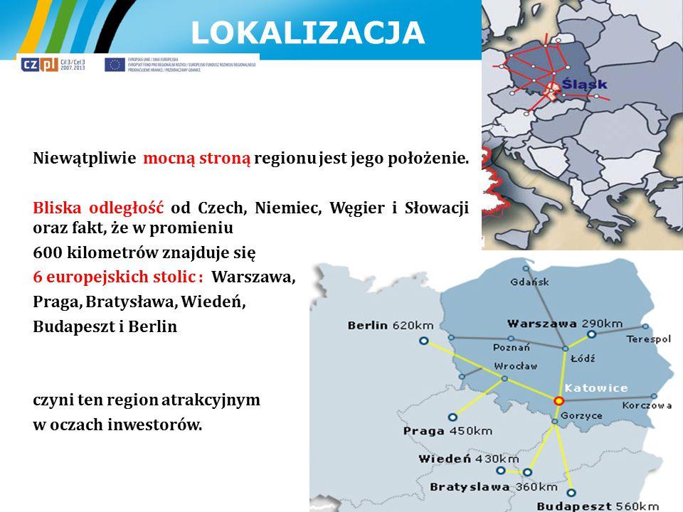 LOKALIZACJA Niewątpliwie mocną stroną regionu jest jego położenie. Bliska odległość od Czech, Niemiec, Węgier i Słowacji oraz fakt, że w promieniu 600