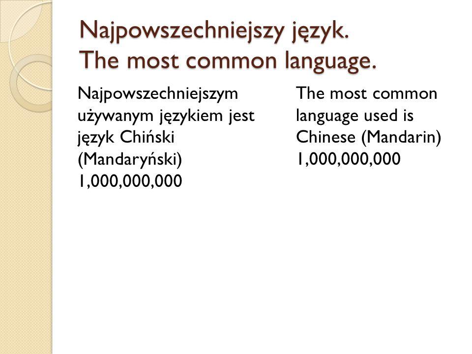 Najpowszechniejszy język. The most common language. Najpowszechniejszym używanym językiem jest język Chiński (Mandaryński) 1,000,000,000 The most comm