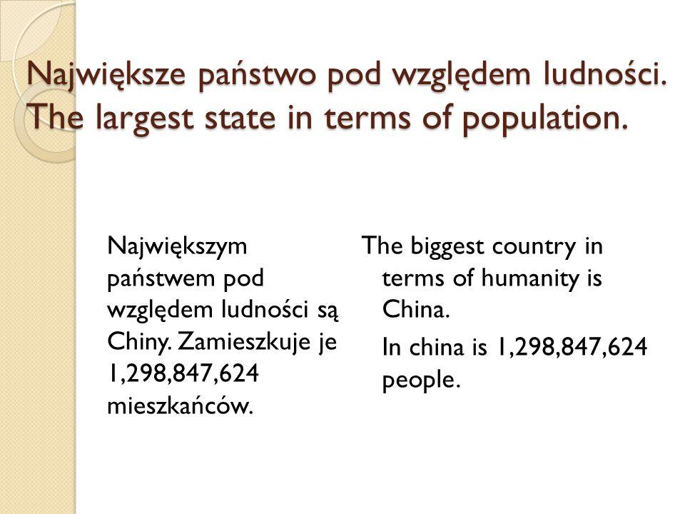 Największe państwo pod względem ludności. The largest state in terms of population. Największym państwem pod względem ludności są Chiny. Zamieszkuje j