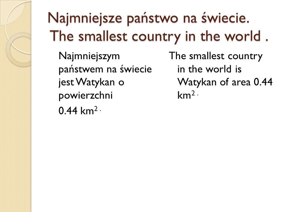 Najmniejsze państwo na świecie. The smallest country in the world. Najmniejszym państwem na świecie jest Watykan o powierzchni 0.44 km 2. The smallest