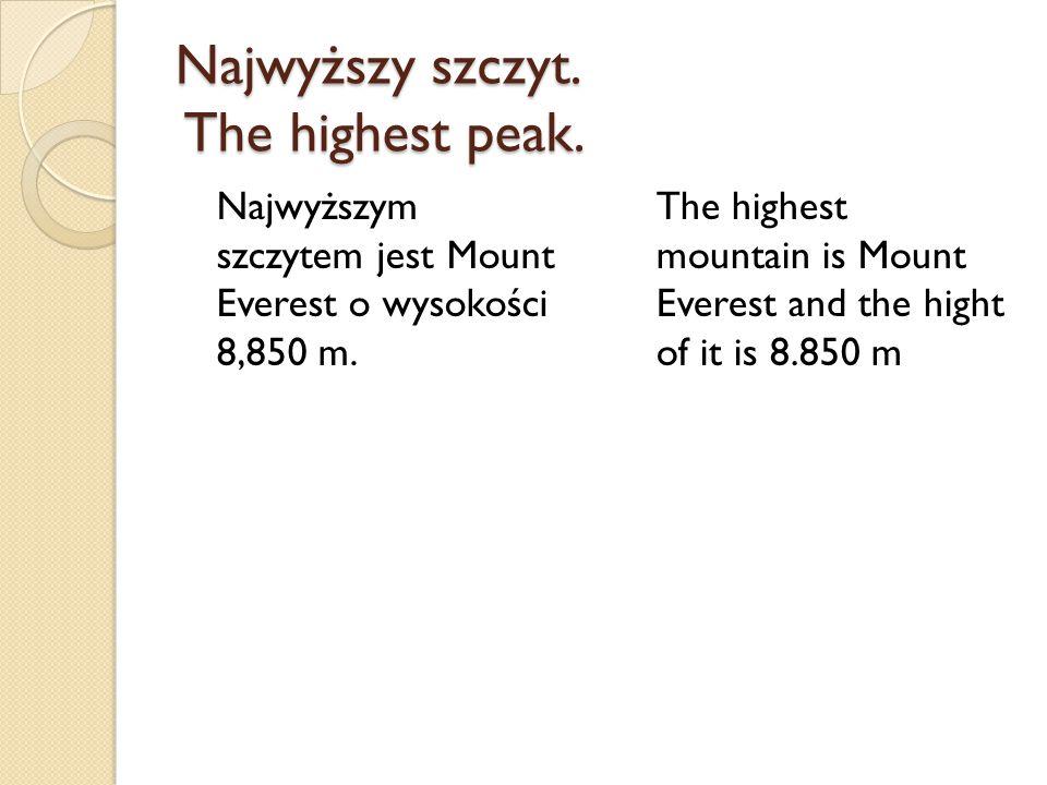 Najwyższy szczyt. The highest peak. Najwyższym szczytem jest Mount Everest o wysokości 8,850 m. The highest mountain is Mount Everest and the hight of