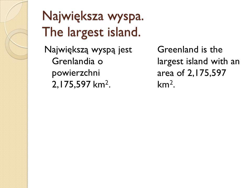 Największa wyspa. The largest island. Największą wyspą jest Grenlandia o powierzchni 2,175,597 km 2. Greenland is the largest island with an area of 