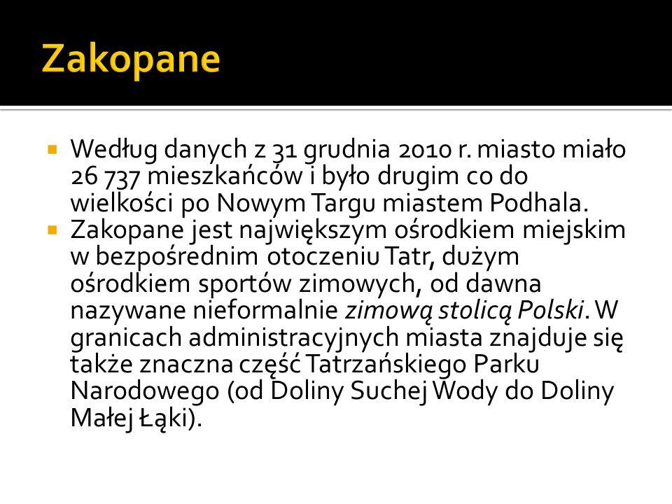  Według danych z 31 grudnia 2010 r. miasto miało 26 737 mieszkańców i było drugim co do wielkości po Nowym Targu miastem Podhala.  Zakopane jest naj