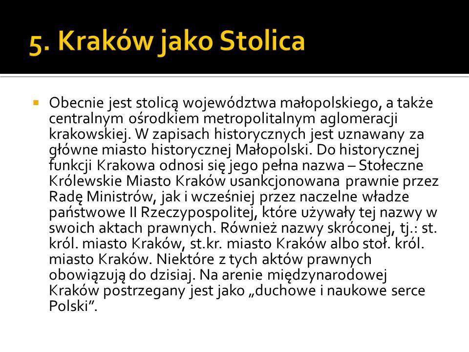  Obecnie jest stolicą województwa małopolskiego, a także centralnym ośrodkiem metropolitalnym aglomeracji krakowskiej. W zapisach historycznych jest