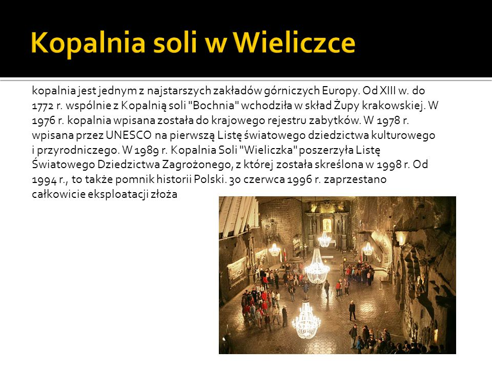 kopalnia jest jednym z najstarszych zakładów górniczych Europy. Od XIII w. do 1772 r. wspólnie z Kopalnią soli