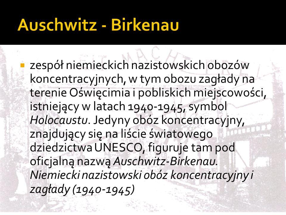  zespół niemieckich nazistowskich obozów koncentracyjnych, w tym obozu zagłady na terenie Oświęcimia i pobliskich miejscowości, istniejący w latach 1