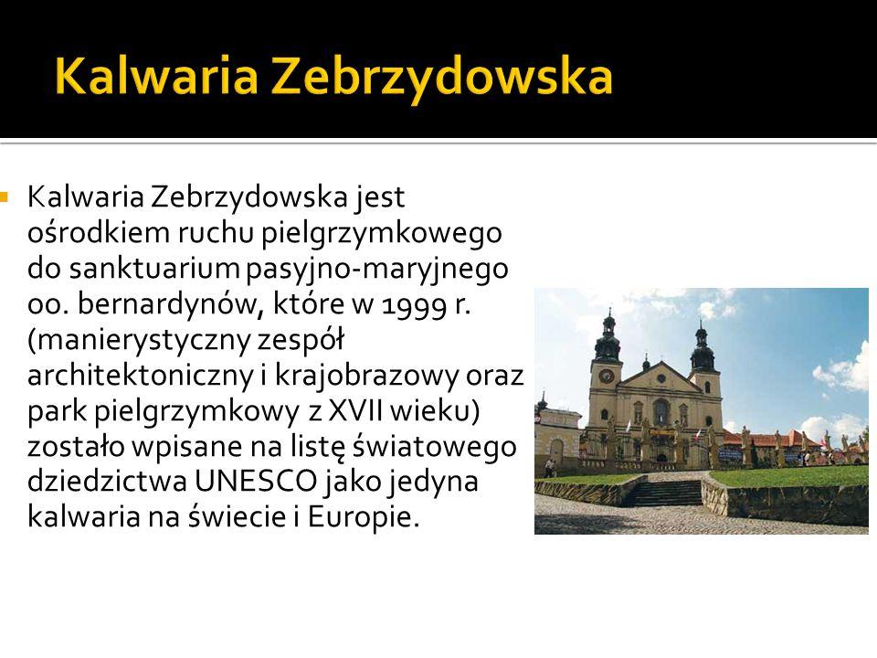  Kalwaria Zebrzydowska jest ośrodkiem ruchu pielgrzymkowego do sanktuarium pasyjno-maryjnego oo. bernardynów, które w 1999 r. (manierystyczny zespół