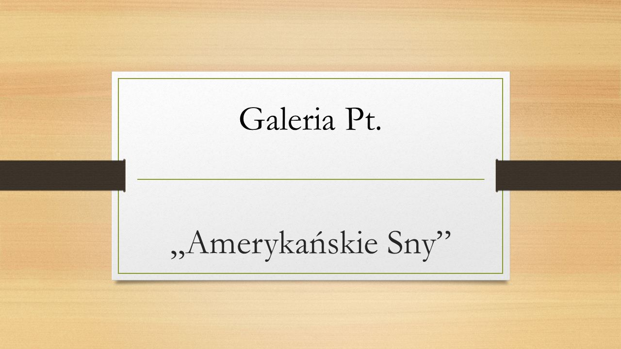 "Galeria Pt. ""Amerykańskie Sny"