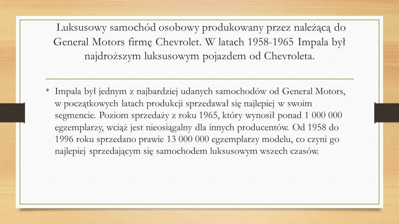 Luksusowy samochód osobowy produkowany przez należącą do General Motors firmę Chevrolet. W latach 1958-1965 Impala był najdroższym luksusowym pojazdem
