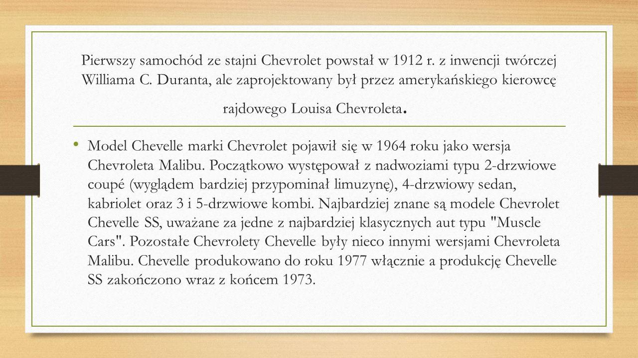 Pierwszy samochód ze stajni Chevrolet powstał w 1912 r. z inwencji twórczej Williama C. Duranta, ale zaprojektowany był przez amerykańskiego kierowcę
