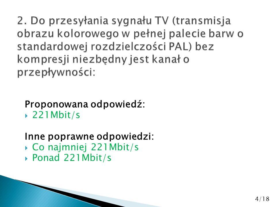 Proponowana odpowiedź:  221Mbit/s Inne poprawne odpowiedzi:  Co najmniej 221Mbit/s  Ponad 221Mbit/s 4/18