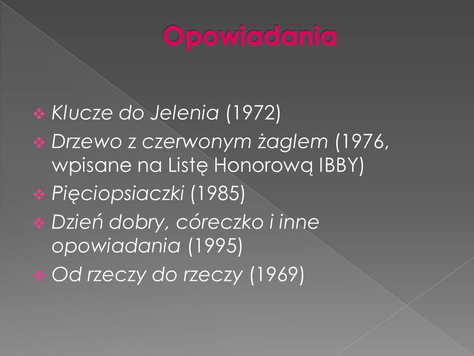  Klucze do Jelenia (1972)  Drzewo z czerwonym żaglem (1976, wpisane na Listę Honorową IBBY)  Pięciopsiaczki (1985)  Dzień dobry, córeczko i inne o