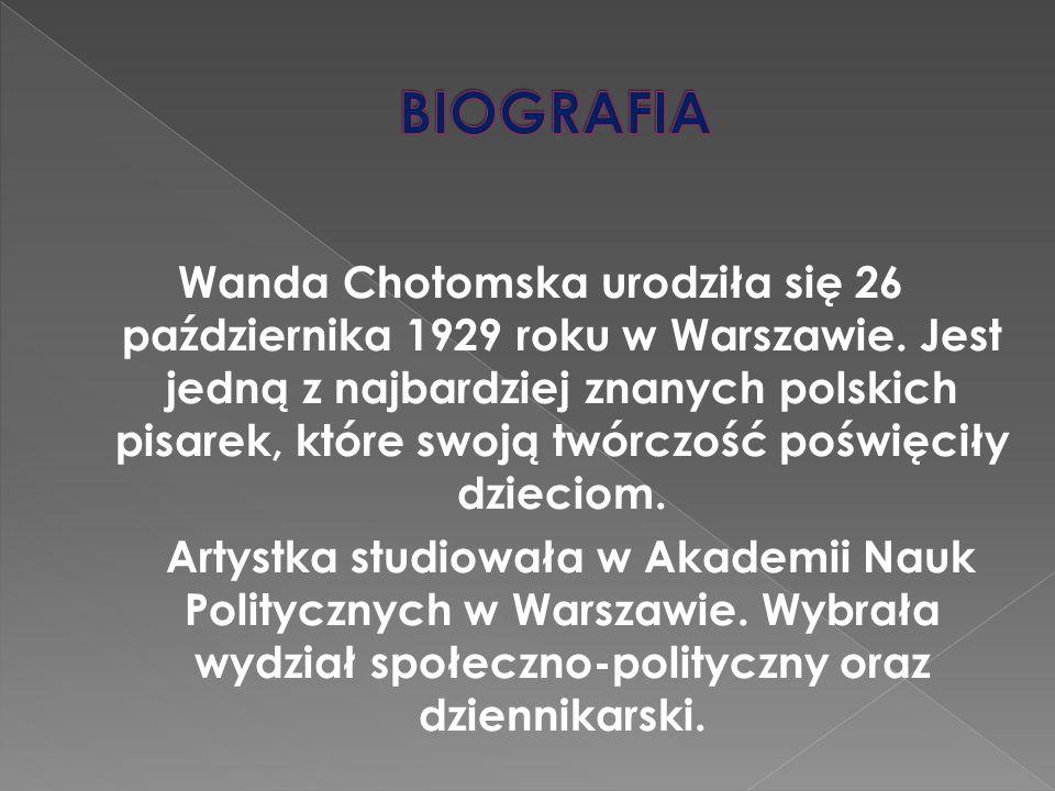Wanda Chotomska urodziła się 26 października 1929 roku w Warszawie. Jest jedną z najbardziej znanych polskich pisarek, które swoją twórczość poświęcił