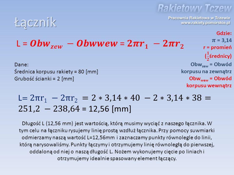 Łącznik Dane: Średnica korpusu rakiety = 80 [mm] Grubość ścianki = 2 [mm] Długość L (12,56 mm) jest wartością, którą musimy wyciąć z naszego łącznika.
