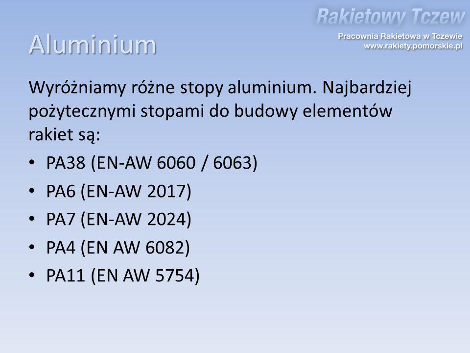 Aluminium Wyróżniamy różne stopy aluminium. Najbardziej pożytecznymi stopami do budowy elementów rakiet są: PA38 (EN-AW 6060 / 6063) PA6 (EN-AW 2017)