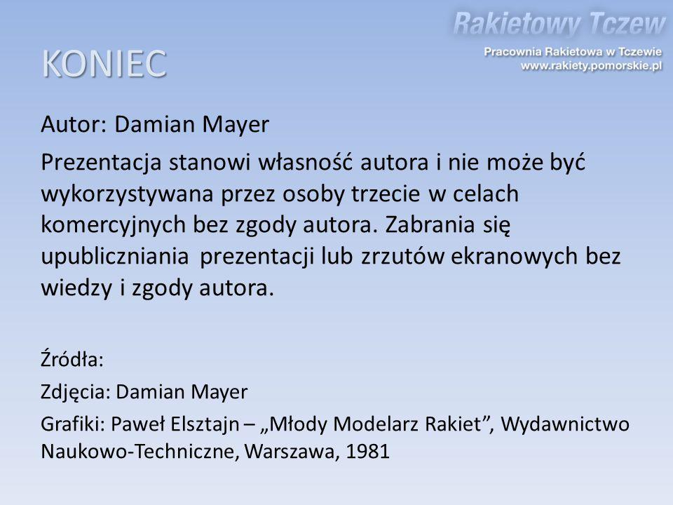 KONIEC Autor: Damian Mayer Prezentacja stanowi własność autora i nie może być wykorzystywana przez osoby trzecie w celach komercyjnych bez zgody autor