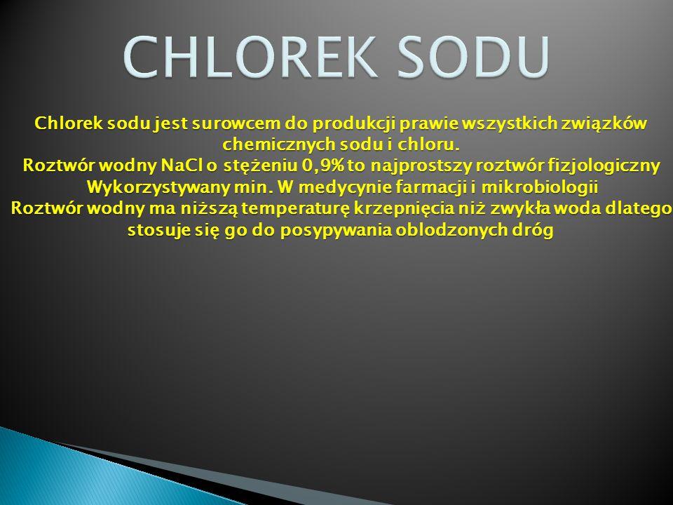 Chlorek sodu jest surowcem do produkcji prawie wszystkich związków chemicznych sodu i chloru. Roztwór wodny NaCl o stężeniu 0,9% to najprostszy roztwó