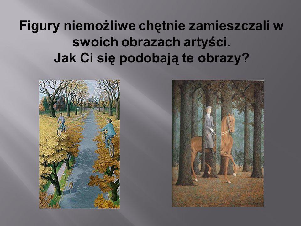 Figury niemożliwe chętnie zamieszczali w swoich obrazach artyści. Jak Ci się podobają te obrazy?