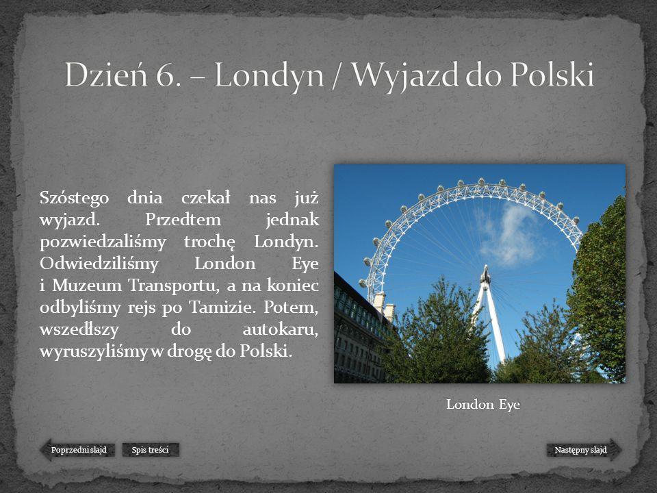 Szóstego dnia czekał nas już wyjazd. Przedtem jednak pozwiedzaliśmy trochę Londyn.