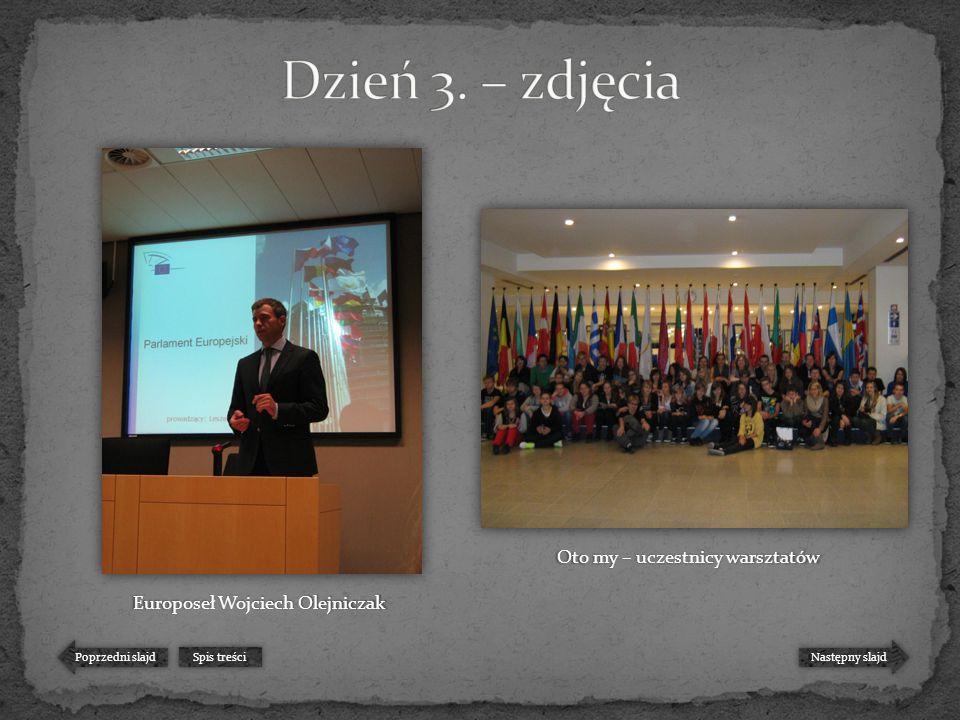 Następny slajd Poprzedni slajd Spis treści Europoseł Wojciech Olejniczak Oto my – uczestnicy warsztatów