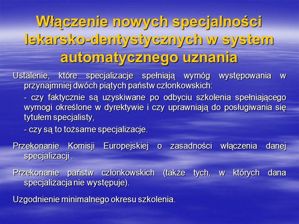 Włączenie nowych specjalności lekarsko-dentystycznych w system automatycznego uznania Ustalenie, które specjalizacje spełniają wymóg występowania w przynajmniej dwóch piątych państw członkowskich: - czy faktycznie są uzyskiwane po odbyciu szkolenia spełniającego wymogi określone w dyrektywie i czy uprawniają do posługiwania się tytułem specjalisty, - czy są to tożsame specjalizacje.