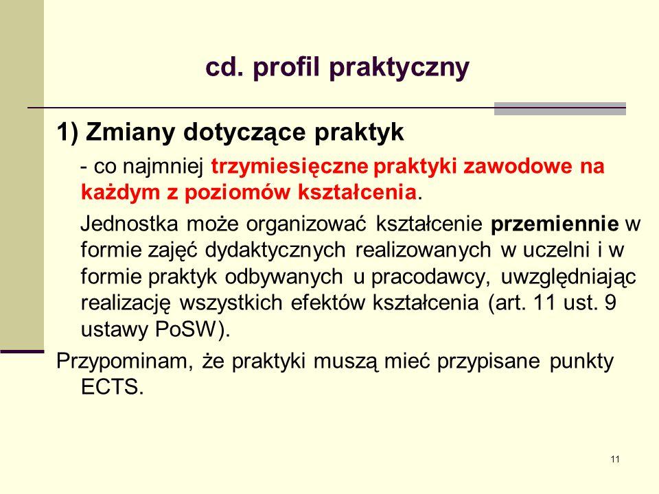 cd. profil praktyczny 1) Zmiany dotyczące praktyk - co najmniej trzymiesięczne praktyki zawodowe na każdym z poziomów kształcenia. Jednostka może orga
