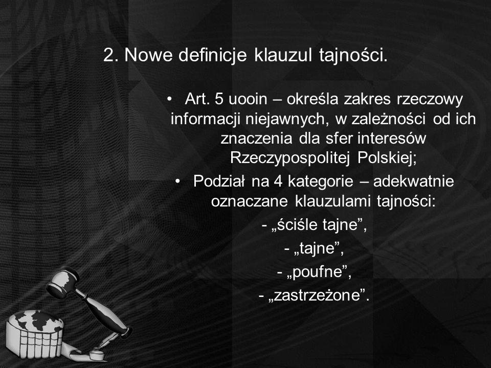 2. Nowe definicje klauzul tajności. Art. 5 uooin – określa zakres rzeczowy informacji niejawnych, w zależności od ich znaczenia dla sfer interesów Rze