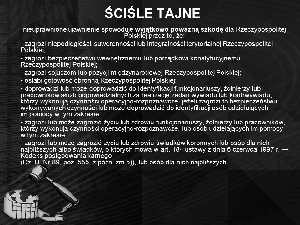 ŚCIŚLE TAJNE nieuprawnione ujawnienie spowoduje wyjątkowo poważną szkodę dla Rzeczypospolitej Polskiej przez to, że: - zagrozi niepodległości, suweren