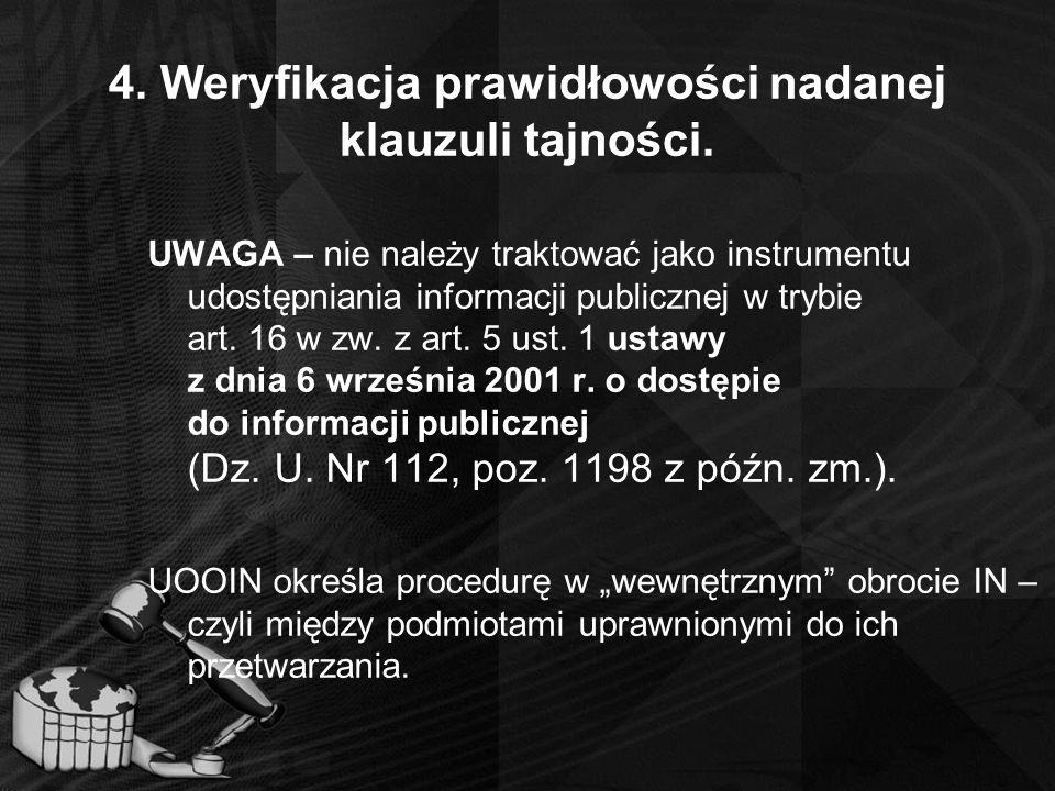 4. Weryfikacja prawidłowości nadanej klauzuli tajności. UWAGA – nie należy traktować jako instrumentu udostępniania informacji publicznej w trybie art