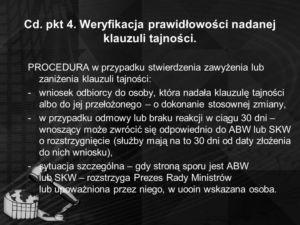Cd. pkt 4. Weryfikacja prawidłowości nadanej klauzuli tajności. PROCEDURA w przypadku stwierdzenia zawyżenia lub zaniżenia klauzuli tajności: -wniosek