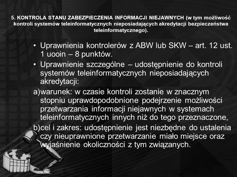 5. KONTROLA STANU ZABEZPIECZENIA INFORMACJI NIEJAWNYCH (w tym możliwość kontroli systemów teleinformatycznych nieposiadających akredytacji bezpieczeńs