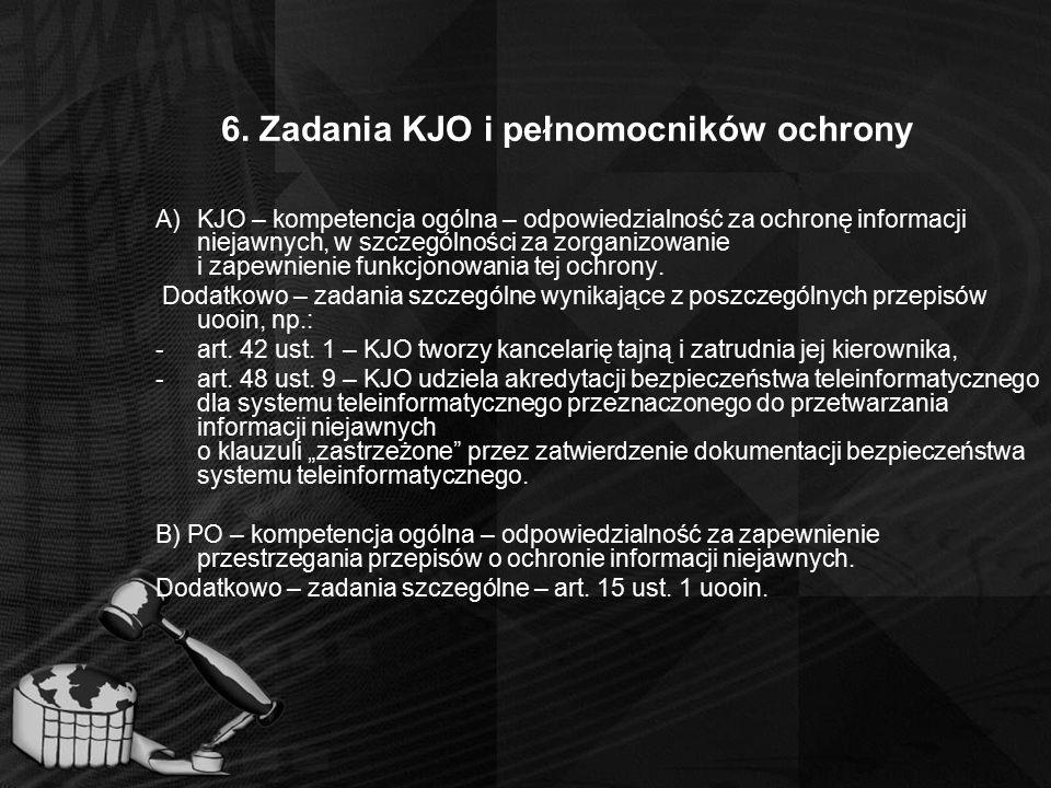 6. Zadania KJO i pełnomocników ochrony A)KJO – kompetencja ogólna – odpowiedzialność za ochronę informacji niejawnych, w szczególności za zorganizowan