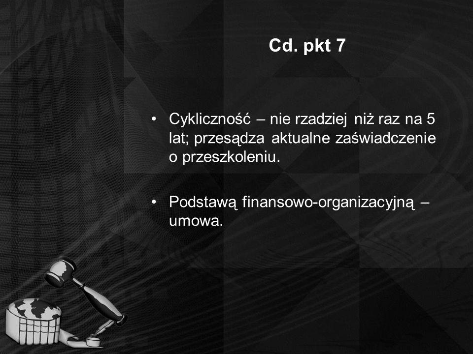 Cd. pkt 7 Cykliczność – nie rzadziej niż raz na 5 lat; przesądza aktualne zaświadczenie o przeszkoleniu. Podstawą finansowo-organizacyjną – umowa.