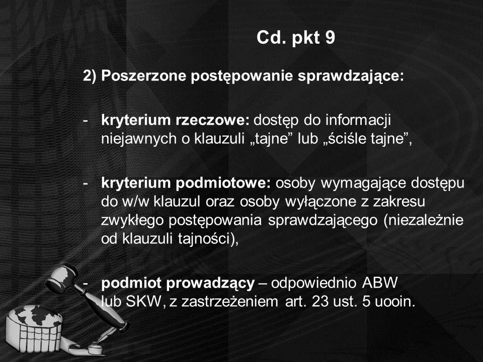 """Cd. pkt 9 2) Poszerzone postępowanie sprawdzające: -kryterium rzeczowe: dostęp do informacji niejawnych o klauzuli """"tajne"""" lub """"ściśle tajne"""", -kryter"""