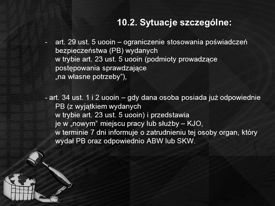 10.2. Sytuacje szczególne: -art. 29 ust. 5 uooin – ograniczenie stosowania poświadczeń bezpieczeństwa (PB) wydanych w trybie art. 23 ust. 5 uooin (pod