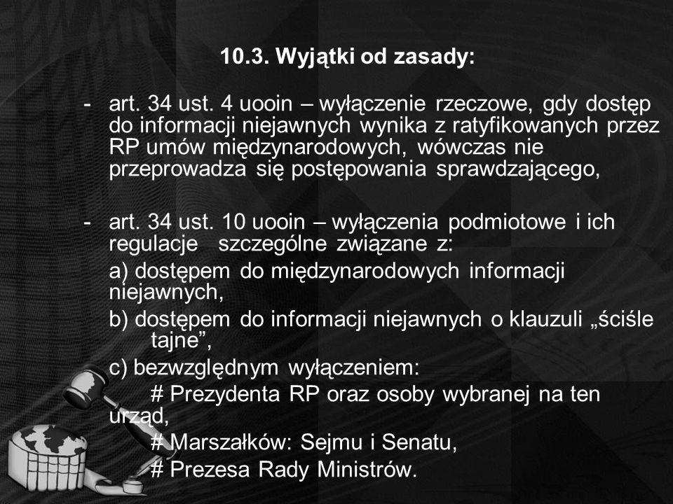 10.3. Wyjątki od zasady: -art. 34 ust. 4 uooin – wyłączenie rzeczowe, gdy dostęp do informacji niejawnych wynika z ratyfikowanych przez RP umów między