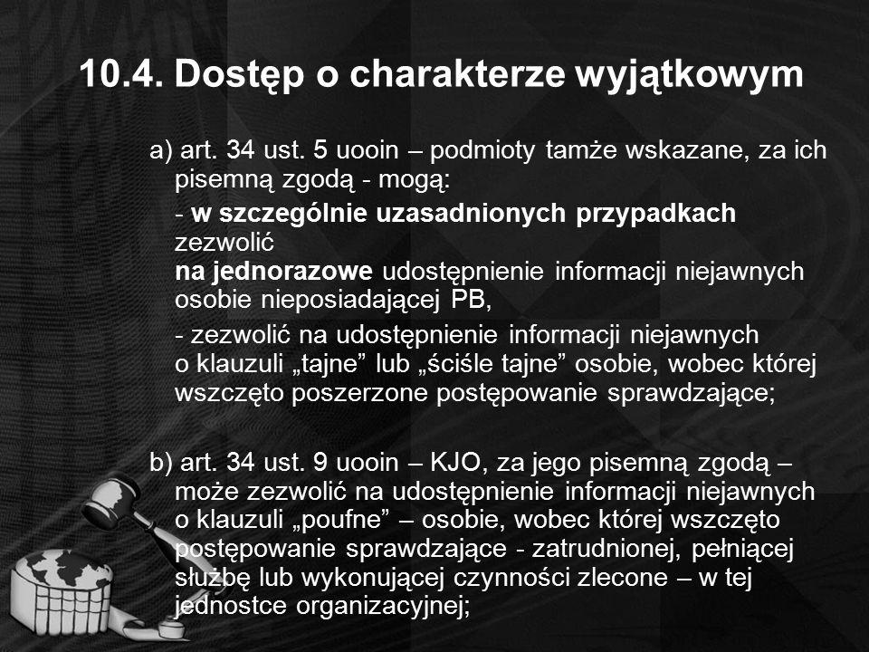 10.4. Dostęp o charakterze wyjątkowym a) art. 34 ust. 5 uooin – podmioty tamże wskazane, za ich pisemną zgodą - mogą: - w szczególnie uzasadnionych pr
