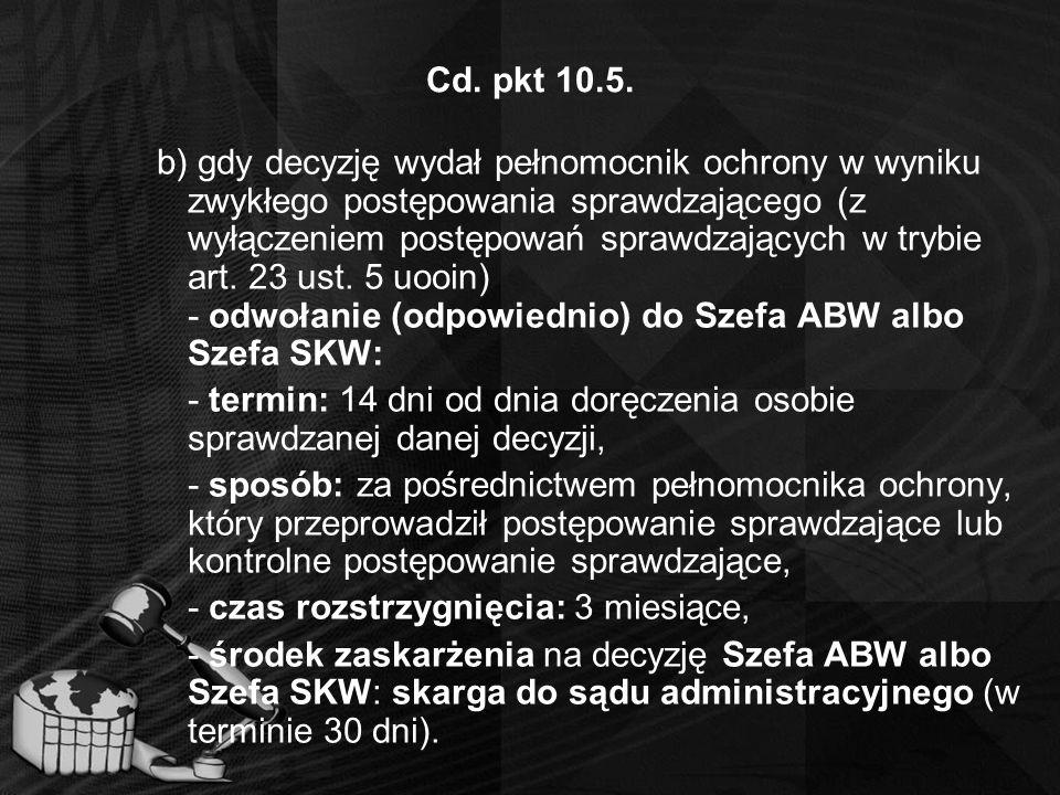 Cd. pkt 10.5. b) gdy decyzję wydał pełnomocnik ochrony w wyniku zwykłego postępowania sprawdzającego (z wyłączeniem postępowań sprawdzających w trybie