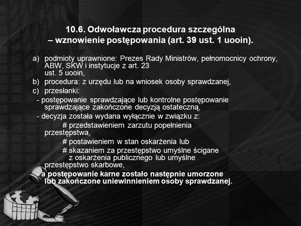 10.6. Odwoławcza procedura szczególna – wznowienie postępowania (art. 39 ust. 1 uooin). a)podmioty uprawnione: Prezes Rady Ministrów, pełnomocnicy och