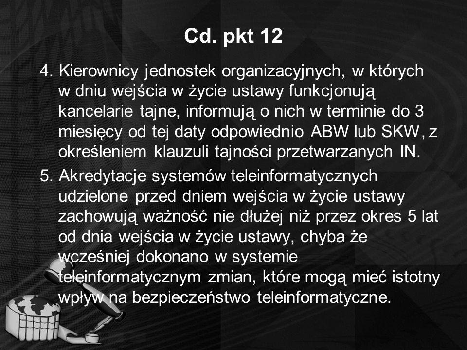 Cd. pkt 12 4. Kierownicy jednostek organizacyjnych, w których w dniu wejścia w życie ustawy funkcjonują kancelarie tajne, informują o nich w terminie
