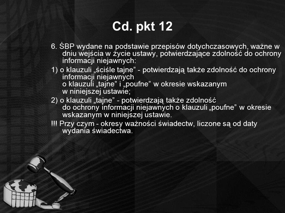 Cd. pkt 12 6. ŚBP wydane na podstawie przepisów dotychczasowych, ważne w dniu wejścia w życie ustawy, potwierdzające zdolność do ochrony informacji ni