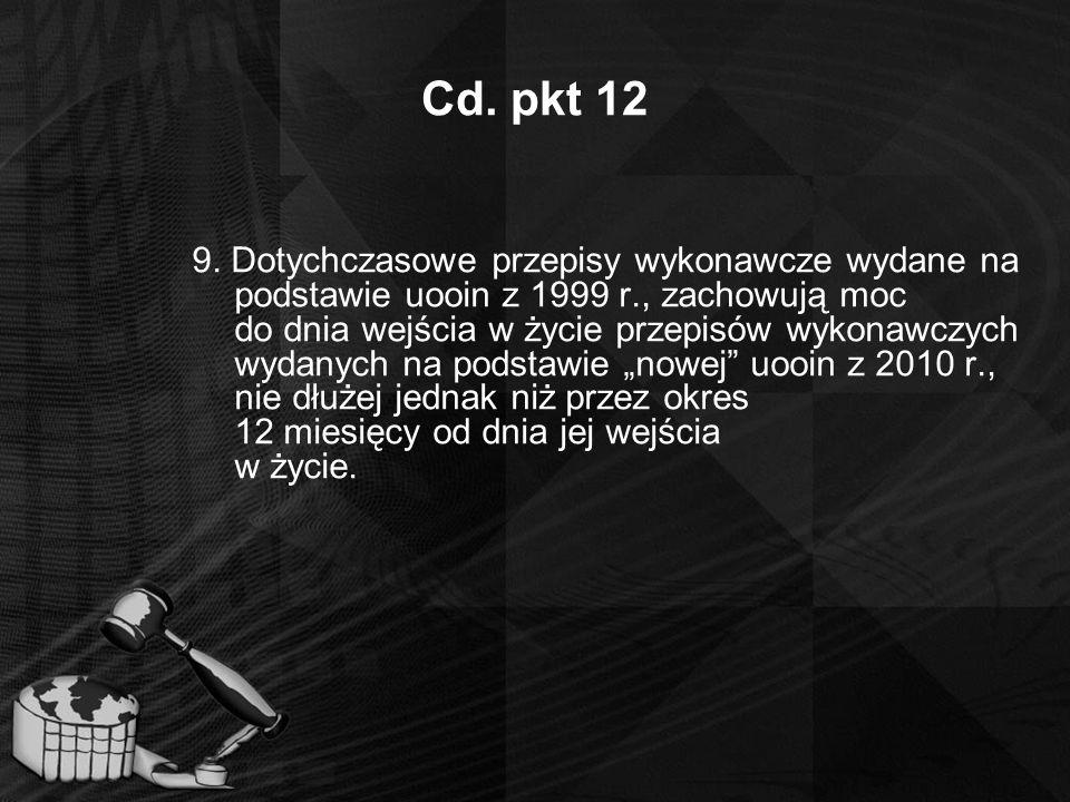 Cd. pkt 12 9. Dotychczasowe przepisy wykonawcze wydane na podstawie uooin z 1999 r., zachowują moc do dnia wejścia w życie przepisów wykonawczych wyda