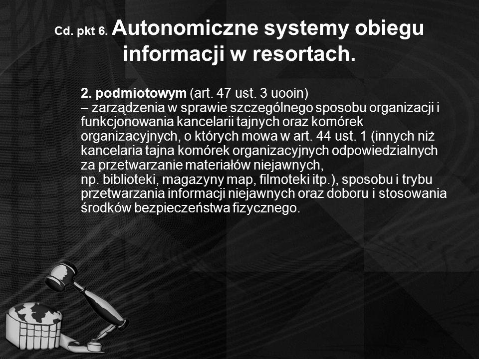 Cd. pkt 6. Autonomiczne systemy obiegu informacji w resortach. 2. podmiotowym (art. 47 ust. 3 uooin) – zarządzenia w sprawie szczególnego sposobu orga