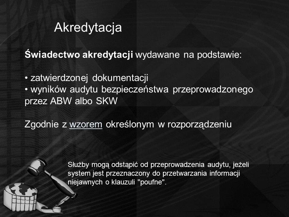 Akredytacja Świadectwo akredytacji wydawane na podstawie: zatwierdzonej dokumentacji wyników audytu bezpieczeństwa przeprowadzonego przez ABW albo SKW