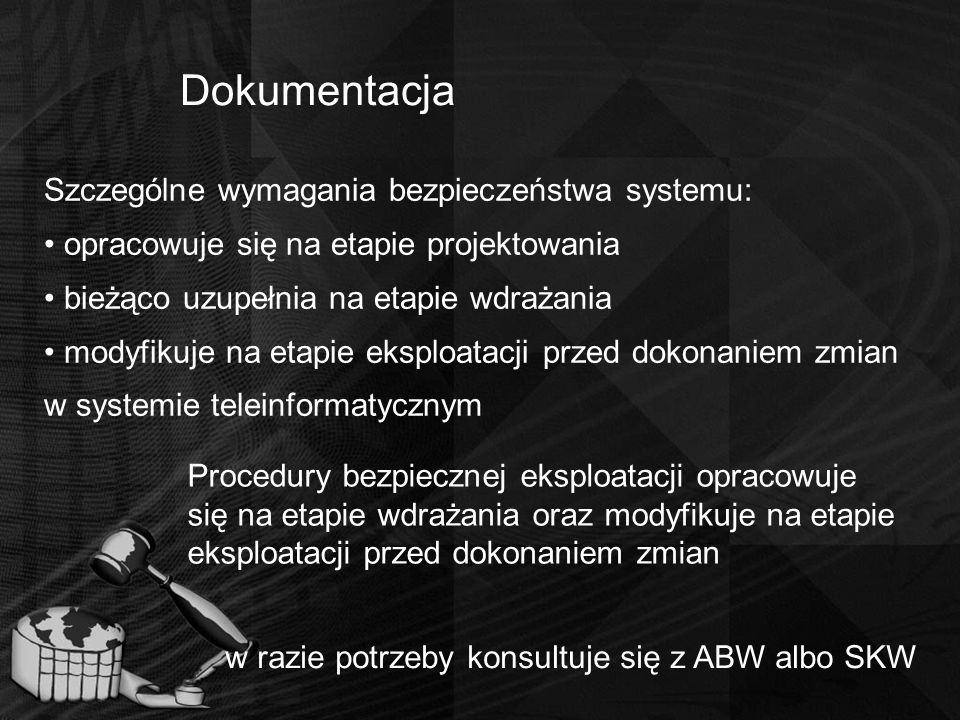 Dokumentacja Szczególne wymagania bezpieczeństwa systemu: opracowuje się na etapie projektowania bieżąco uzupełnia na etapie wdrażania modyfikuje na e