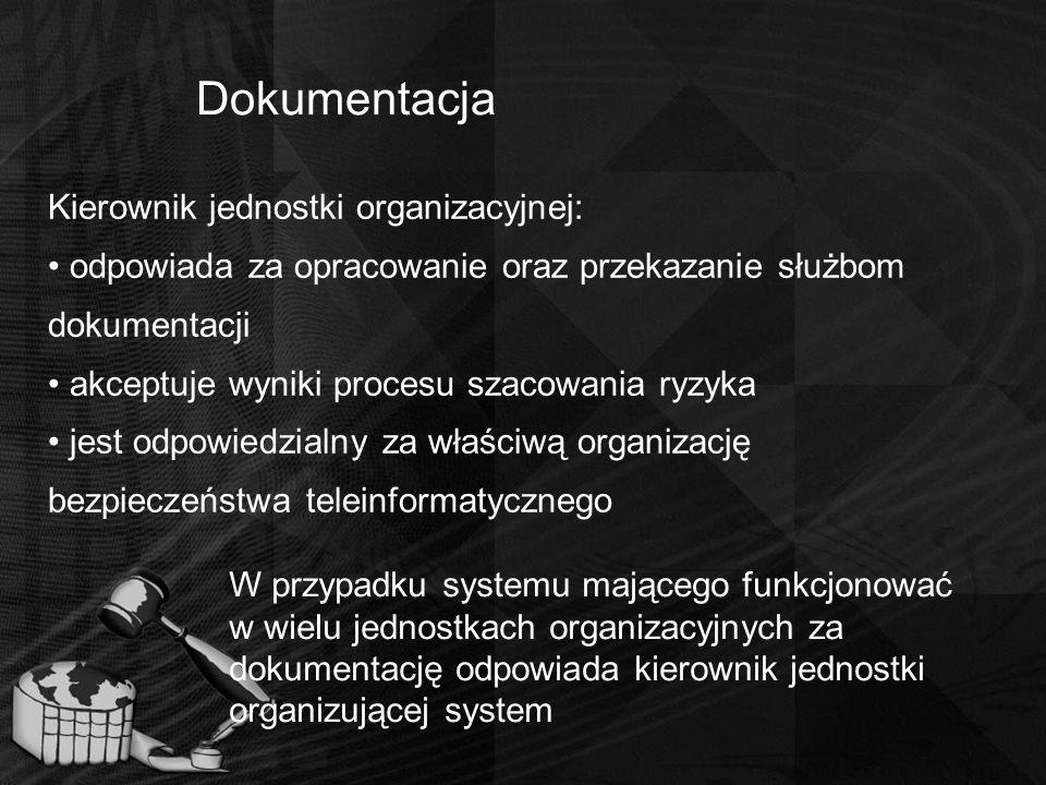 Dokumentacja Kierownik jednostki organizacyjnej: odpowiada za opracowanie oraz przekazanie służbom dokumentacji akceptuje wyniki procesu szacowania ry
