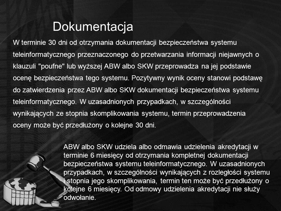Dokumentacja W terminie 30 dni od otrzymania dokumentacji bezpieczeństwa systemu teleinformatycznego przeznaczonego do przetwarzania informacji niejaw